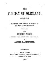 The Poetry of Germany: Consisting of Selections from Upwards of Seventy of the Most Celebrated Poets