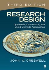 Research Design: Qualitative, Quantitative, and Mixed Methods Approaches: Qualitative, Quantitative, and Mixed Methods Approaches