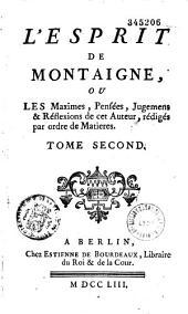 L' esprit de Montaigne ou les maximes, pensées, jugemens et réflexions de cet auteur, rédigés par ordre de matières [Publiés par Charles-Etienne Pesselier]: Volume1