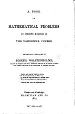 A Book of Mathematical Problems, on subjects included in the Cambridge course. Devised and arranged by J. W., etc