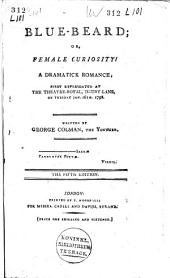 Blue-beard; Or, Female Curiosity: A Dramatick Romance; First Presented at the Theatre-Royal, Drury-Lame, on Tuesday, Jan. 16th, 1798
