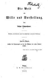 Die Welt als Wille und Vorstellung: ¬2. ¬Bd., ¬welcher ¬die Ergänzungen zu den vier Büchern des ersten Bandes enthält, Band 2
