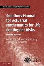 Solutions Manual for Actuarial Mathematics for Life Contingent Risks
