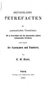 Deutschlands Petrefacten: ein systematisches Verzeichniss aller in Deutschland und den angrenzenden Ländern vorkommenden Petrefacten, nebst Angabe der Synonymen und Fundorte