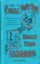 The Biggle Poultry Book: A Concise and Practical Treatise on the Management of Farm Poultry