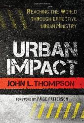 Urban Impact: Reaching the World through Effective Urban Ministry