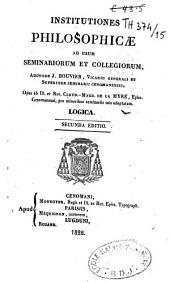 Institutiones philosophicae ad usum Seminariorum et collegiorum, auctore J.-B. Bouvier,...