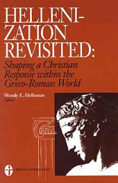 Hellenization Revisited: Shaping a Christian Response Within the Greco-Roman World