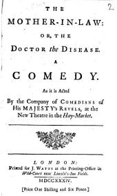 The Mother-in-law: Or, the Doctor the Disease. A Comedy. As it is Acted by the Company of Comedians of His Majesty's Revels, at the New Theatre in the Hay-Market, Volume 2