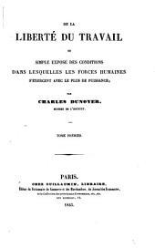 De la liberté du travail: ou, Simple exposé des conditions dans lesquelles les forces humaines s'exercent avec le plus de puissance, Volume1