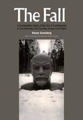 The Fall: A Comparative Study of the End of Communism in Czechoslovakia, East Germany, Hungary and Poland