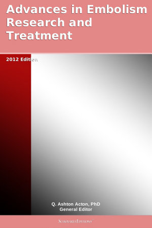 Advances in Embolism Research and Treatment  2012 Edition PDF