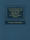 An Introduction to the Principles of Morals and Legislation   Primary Source Edition PDF