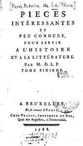 Pièces intéressantes et peu connues pour servir à l'histoire et à la littérature: Volume6