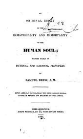 An Original Essay on the Immateriality and Immortality of the Human Soul: Founded Solely on Physical and Rational Principles