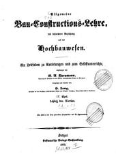 Allgemeine Bau-Constructions-Lehre: mit besonderer Beziehung auf das Hochbauwesen : ein Leitfaden zu Vorlesungen und zum Selbstunterrichte. Schluß des Werkes, Band 4