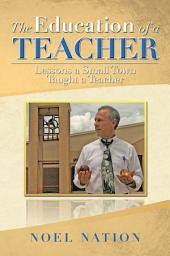 The Education of a Teacher: Lessons a Small Town Taught a Teacher