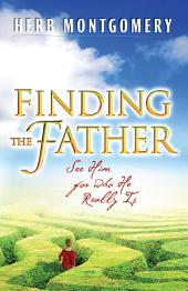 Finding the Father: See Him for who He Really is