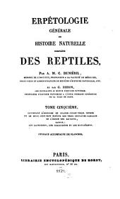 Erpétologie générale ou histoire naturelle complète des Reptiles: contenant l'histoire de quatre-vingt-trois genres ...