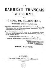 Le barreau français, partie moderne: contenant les plaidoyers, mémoires et consultations des plus célèbres avocats ...