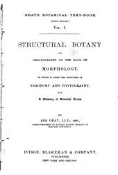Structural Botany: Or Organography on the Basis of Morphology. To which is Added the Principles of Taxonomy and Phytography, and a Glossary of Botanical Terms