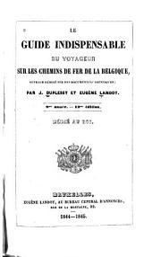 Le guide indispensable du voyageur sur les chemins de fer de la Belgique: ouvrage rédigé sur des documents authentiques