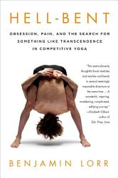 Hell Bent  Obsession  Pain  and the Search for Something Like Transcendence in Competitive Yoga PDF