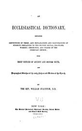 An ecclesiastical dictionary: containing definitions of terms, and explanations and illustrations of subjects pertaining to the history, ritual, discipline, worship, ceremonies, and usages of the Christian Church : with brief notices of ancient and modern sects, and biographical sketches of the early fathers and writers of the church