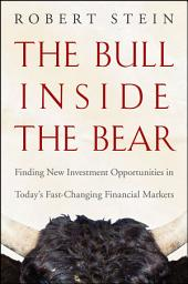 The Bull Inside the Bear: Finding New Investment Opportunities in Today's Fast-Changing Financial Markets