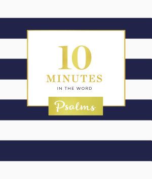 10 Minutes in the Word  Psalms