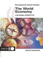 Development Centre Studies The World Economy A Millennial Perspective: A Millennial Perspective