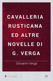Cavalleria rusticana ed altre novelle di G. Verga