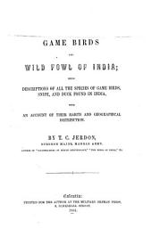 The Game Birds and Wild Fowl of India: Being Descriptions of All the Species of Game Birds, Snipe, and Duck Found in India, with an Account of Their Habits and Geographical Distribution