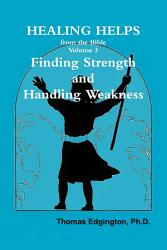 Healing Helps From The Bible Volume 3 Finding Strength Handling Weakness Book PDF