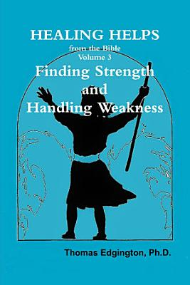 HEALING HELPS from the Bible Volume 3 Finding Strength   Handling Weakness
