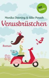 Venusbrüstchen: Roman
