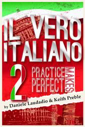Il vero italiano 2: Practice Makes Perfect