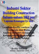 Industri Building Construction Saham-saham BEI per Laporan Keuangan Q3 2015: Lengkap Profile emiten, Key Financials dan Ratio, Analisa industry & Laporan Keuangan dan Perhitungan Nilai Wajar Saham