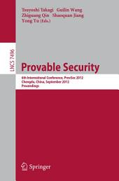 Provable Security: 6th International Conference, ProvSec 2012, Chengdu, China, September 26-28, 2012, Proceedings