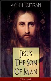 Jesus The Son Of Man (Illustrated): His Words And His Deeds As Told And Recorded By Those Who Knew Him (Powerful portrayal of Christ as seen through the eyes of his contemporaries)