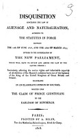 A Disquisition on the Law of Alienage and Naturalization  According to the Statutes in Force Between the 10th of June 1818  and the 25th of March 1819   Offered to the Consideration of the New Parliament  which Will Have to Revise and Amend the Law by the Latter Period     Illustrated in an Elaborate Opinion of Counsel Written Upon the Claim of Prince Giustiniani to the Earldom of Newbugh PDF