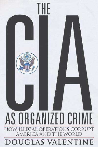 Download The CIA as Organized Crime Book
