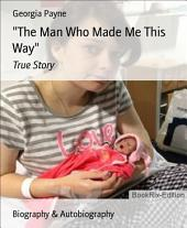 The Man Who Made Me This Way: True Story