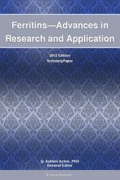 Ferritins—Advances in Research and Application: 2012 Edition: ScholarlyPaper