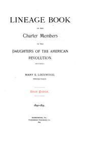 Lineage Book of the Charter Members of the Daughters of the American Revolution: Volume 1
