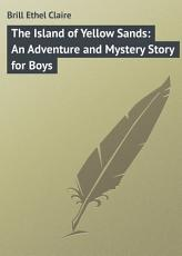 The Island of Yellow Sands  An Adventure and Mystery Story for Boys PDF