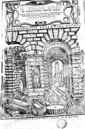 Il terzo libro di Sabastiano Serlio Bolognese nel qual si figurano, e descrivono le antiquita di Roma, e le altre che sono in Italia, e fuori de Italia. Con noue additioni...