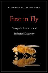 First in Fly: <i>Drosophila</i> Research and Biological Discovery