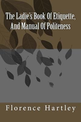 Ladies  Book of Etiquette  and Manual of Polit  ness