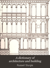 A Dictionary of Architecture and Building: Biographical, Historical, and Descriptive, Volume 2